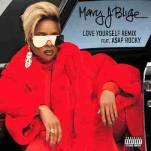 Mary J. Blige - Love Yourself (Remix)  Ft. ASAP Rocky (CDQ)